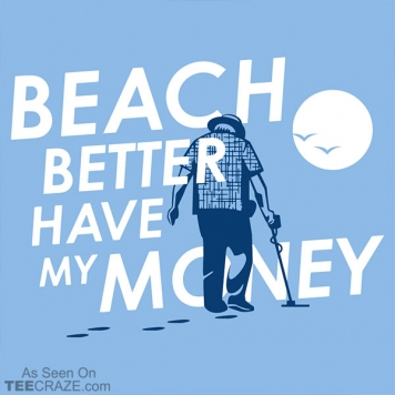 Beach Better Have My Money T-Shirt