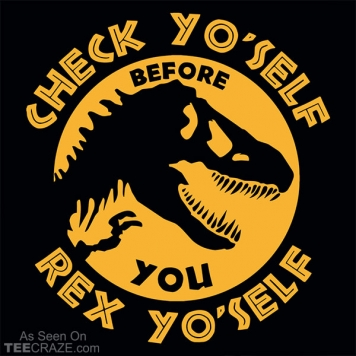 Check Yo'Self Before You Rex Yo'Self T-Shirt