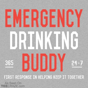 Emergency Drinking Buddy T-Shirt
