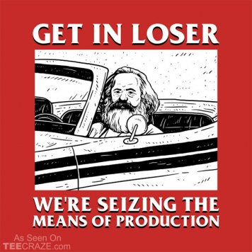 Get In Loser We're Seizing The Means Of Production T-Shirt