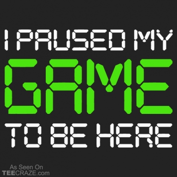 I Paused My Game T-Shirt