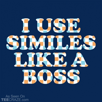 I Use Similes Like A Boss T-Shirt