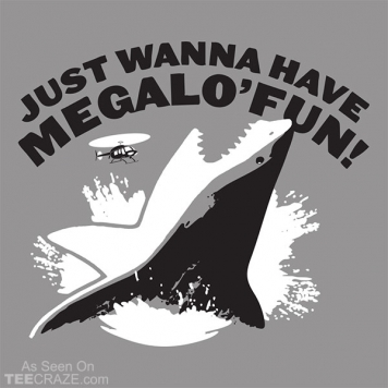 Just Wanna Have Megalo Fun T-Shirt
