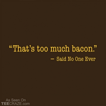 That's Too Much Bacon Said No One Ever T-Shirt