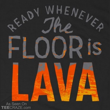 The Floor Is Lava T-Shirt