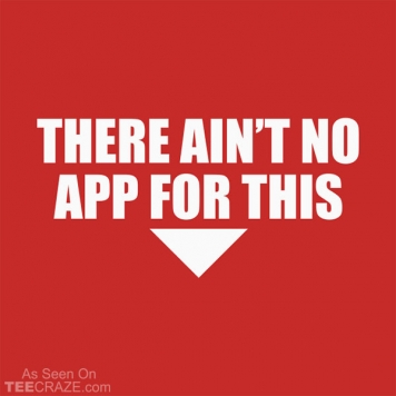 There Ain't No App For This T-Shirt