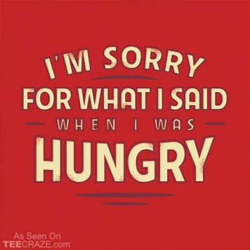 What I Said When I Was Hungry T-Shirt
