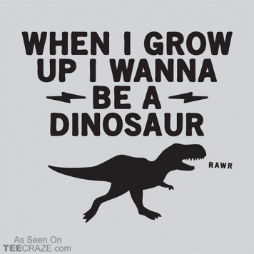 When I Grow Up I Wanna Be A Dinosaur T-Shirt