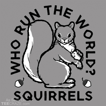 Who Runs The World Squirrels T-Shirt